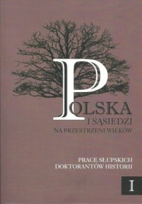 Polska i sąsiedzi na przestrzeni wieków. Prace słupskich doktorantów historii. Tom 1 - okładka książki