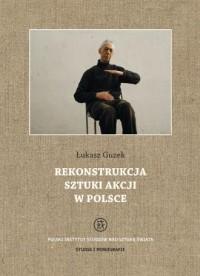 Rekonstrukcja sztuki akcji w Polsce - okładka książki