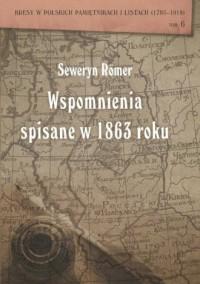Seweryn Romer. Wspomnienia spisane w 1863 roku. Seria: Kresy w polskich pamiętnikach i listach 1795-1918. Tom 6 - okładka książki