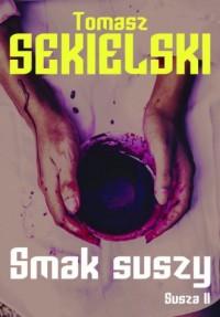 Smak suszy - Tomasz Sekielski - okładka książki