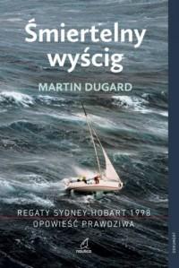 Śmiertelny wyścig. Regaty Sydney-Hobart 1998 Opowieść prawdziwa - okładka książki