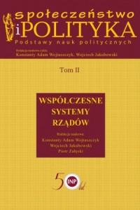 Społeczeństwo i polityka Podstawy nauk politycznych Tom 2. Współczesne systemy rządów - okładka książki