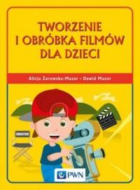 Tworzenie i obróbka filmów dla dzieci - okładka książki