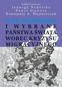 Unia Europejska i wybrane państwa świata wobec kryzysu migracyjnego - okładka książki