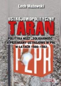 Ustrojowopolityczny taran. Polityka NSZZ Solidarność a przemiany ustrojowe w PRL w latach 1980-1982 - okładka książki