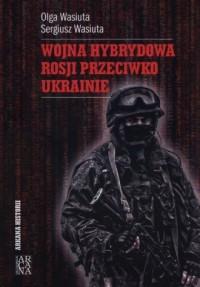 Wojna hybrydowa Rosji przeciwko - okładka książki