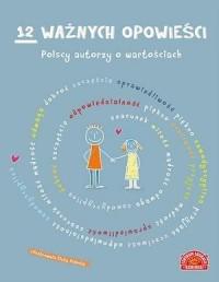 12 ważnych opowieści. Polscy autorzy o wartościach dla dzieci - okładka książki