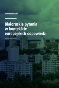 Białoruskie pytania w kontekście europejskich odpowiedzi - okładka książki