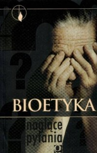 Bioetyka. Naglące pytania - okładka książki