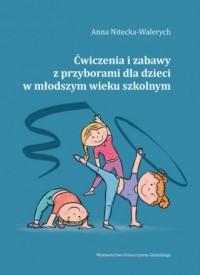 Ćwiczenia i zabawy z przyborami dla dzieci w młodszym wieku szkolnym - okładka książki