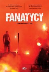 Fanatycy. Futbol na śmierć i życie - okładka książki