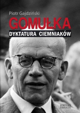 Gomułka. Dyktatura ciemniaków - okładka książki