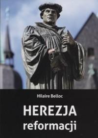 Herezja reformacji - Hillaire Belloc - okładka książki