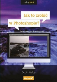 Jak to zrobić w Photoshopie? Najszybsza droga do skuteczności - okładka książki