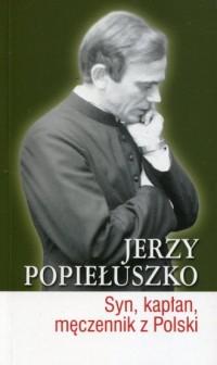 Jerzy Popiełuszko. Syn, kapłan, męczennik z Polski - okładka książki