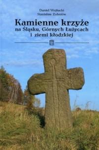 Kamienne krzyże na Śląsku, Górnych Łużycach i ziemi kłodzkiej - okładka książki