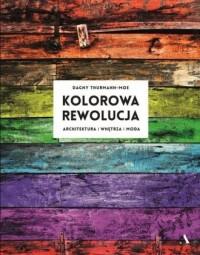 Kolorowa rewolucja - Dagny Thurmann-Moe - okładka książki