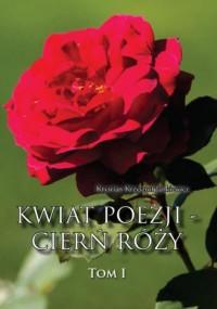 Kwiat poezji - cierń róży. Tom - okładka książki
