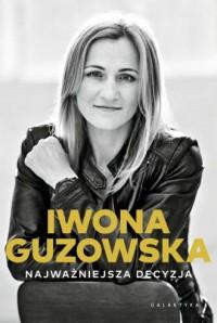 Najważniejsza decyzja - Iwona Guzowska - okładka książki