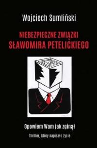 Niebezpieczne związki Sławomira Petelickiego - okładka książki
