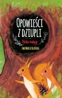 Opowieści z dziupli. Polskie tradycje - okładka książki