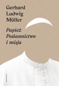 Papież. Posłannictwo i misja - okładka książki