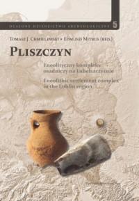 Pliszczyn. Eneolityczny kompleks osadniczy na Lubelszczyźnie. Seria: Ocalone dziedzictwo archeologiczne. Tom 5 - okładka książki