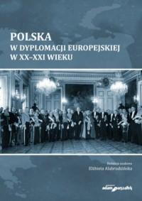 Polska w dyplomacji europejskiej w XX-XXI wieku - okładka książki