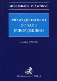 Prawo jednostki do sądu europejskiego. Seria: Monografie prawnicze - okładka książki