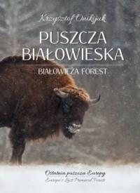 Puszcza Białowieska. Ostatnia puszcza - okładka książki