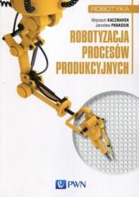 Robotyzacja procesów produkcyjnych - okładka książki