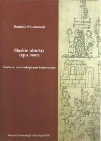 Śląskie obiekty typu motte. Studium archeologiczno-historyczne - okładka książki