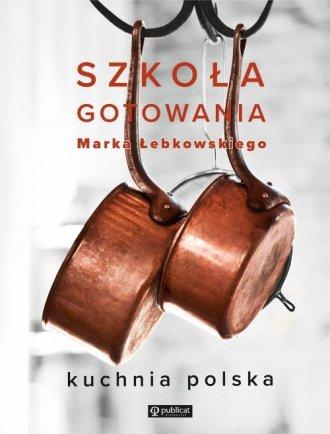 Szkoła gotowania Marka Łebkowskiego - okładka książki