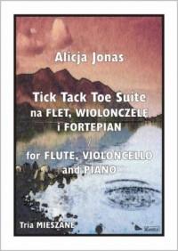 Tick Tack Toe Suite na Flet, Wiolonczelę i Fortepian - okładka książki