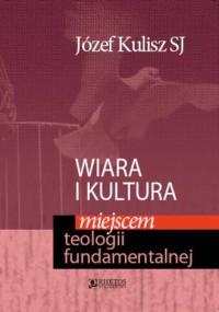 Wiara i kultura miejscem teologii fundamentalnej - okładka książki