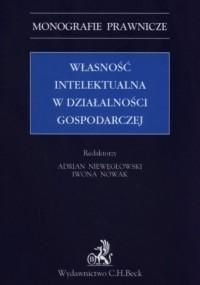Własność intelektualna w działalności gospodarczej. Seria: Monografie prawnicze - okładka książki