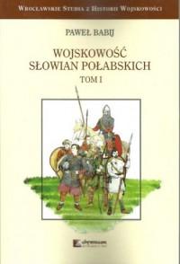 Wojskowość Słowian Połabskich. Tom 1 - okładka książki