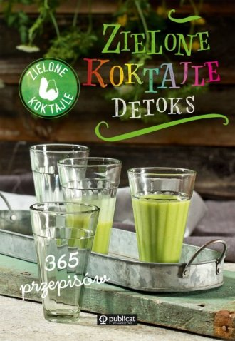 Zielone Koktajle. Detoks 365 przepisów - okładka książki