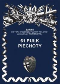 61 pułk piechoty. Seria: Zarys historii wojennej pułków polskich w Kampanii Wrześniowej - okładka książki