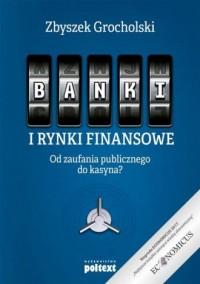 Banki i rynki finansowe. Od zaufania - okładka książki