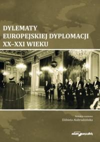 Dylematy europejskiej dyplomacji XX-XXI wieku - okładka książki