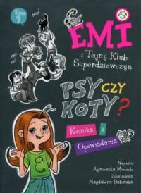 Emi i Tajny Klub Superdziewczyn Psy czy koty?. Komiks i opowiadania - okładka książki