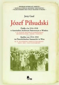 Józef Piłsudski. Źródła z lat 1914-1918 w Austriackim Archiwum Państwowym w Wiedniu - okładka książki