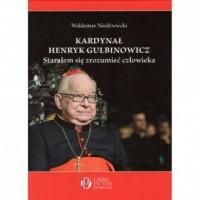 Kardynał Henryk Gulbinowicz. Starałem się zrozumieć człowieka - okładka książki