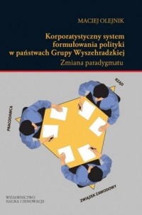 Korporatystyczny system formułowania polityki w państwach Grupy Wyszehradzkiej. Zmiana paradygmatu - okładka książki