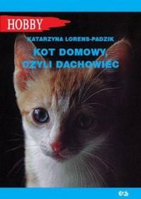 Kot domowy, czyli dachowiec. Seria: Hobby - okładka książki