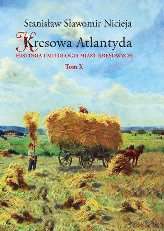 Kresowa Atlantyda. Tom 10. Historia - okładka książki