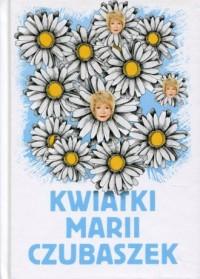 Kwiatki Marii Czubaszek. Życie musi trochę bawić... - okładka książki