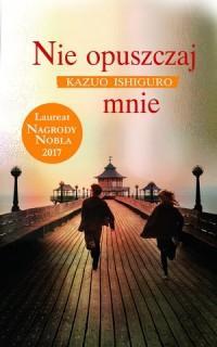 Nie opuszczaj mnie - Kazuo Ishiguro - okładka książki