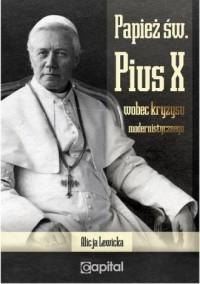 Papież św. Pius X wobec kryzysu modernistycznego - okładka książki